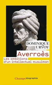Dominique Urvoy, Averroès, Les ambitions d'un intellectuel musulman, Flammarion, 2008